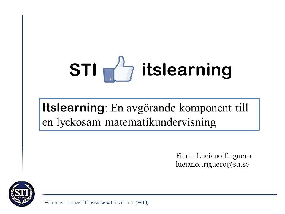STI itslearning. Itslearning: En avgörande komponent till en lyckosam matematikundervisning. Fil dr. Luciano Triguero.