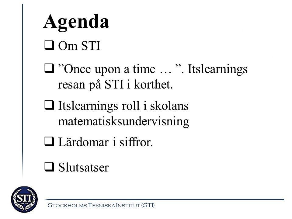 Agenda Om STI. Once upon a time … . Itslearnings resan på STI i korthet. Itslearnings roll i skolans matematisksundervisning.