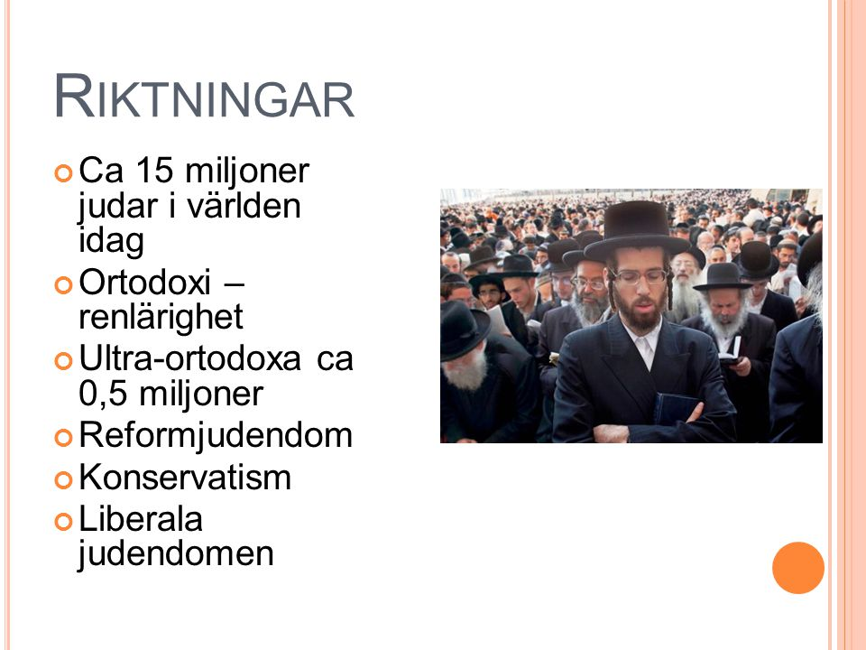 Riktningar Ca 15 miljoner judar i världen idag Ortodoxi – renlärighet