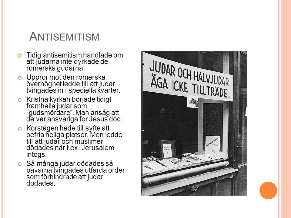 Antisemitism Tidig antisemitism handlade om att judarna inte dyrkade de romerska gudarna.