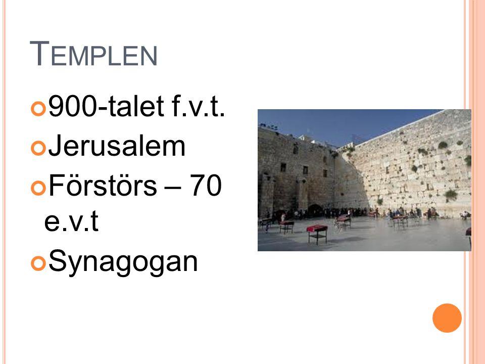 Templen 900-talet f.v.t. Jerusalem Förstörs – 70 e.v.t Synagogan