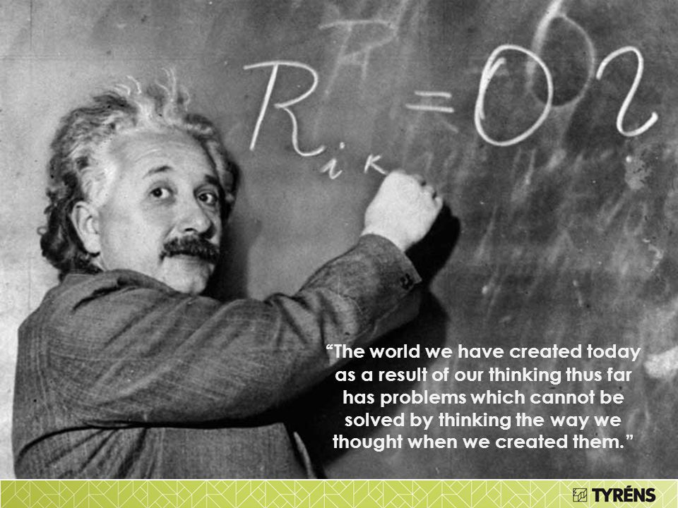 The world we have created today as a result of our thinking thus far has problems which cannot be solved by thinking the way we thought when we created them.