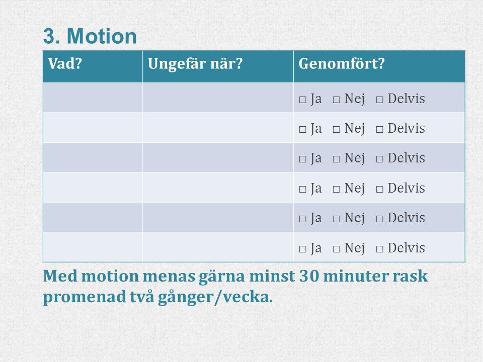 3. Motion Vad. Ungefär när. Genomfört. □ Ja □ Nej □ Delvis.
