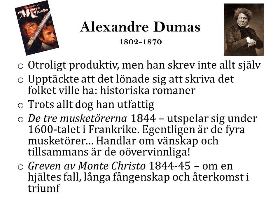 Alexandre Dumas 1802-1870 Otroligt produktiv, men han skrev inte allt själv.
