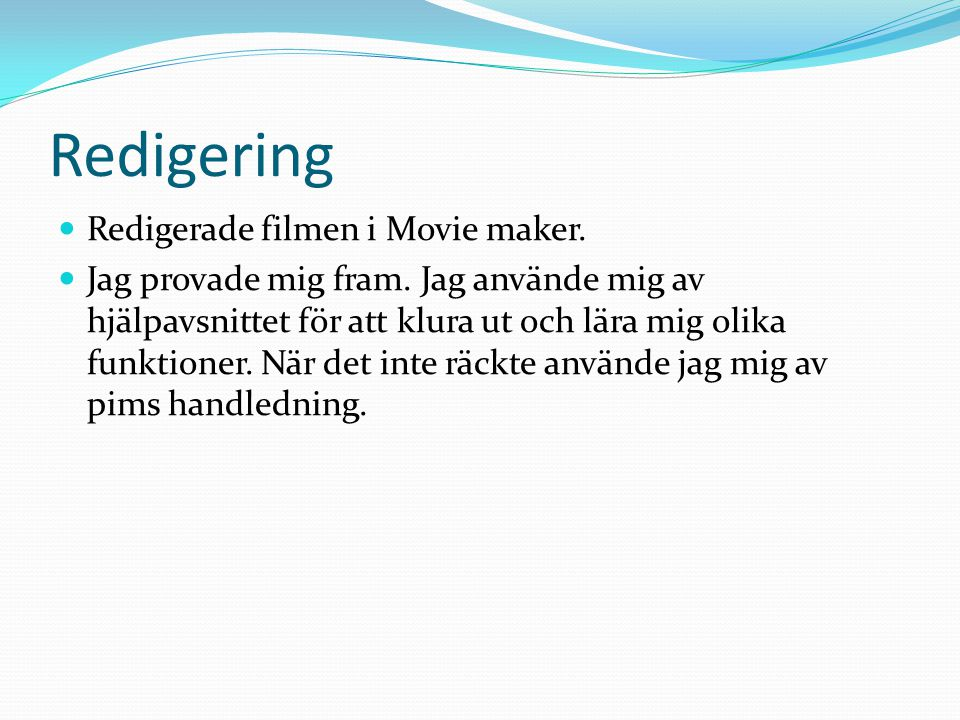 Redigering Redigerade filmen i Movie maker.