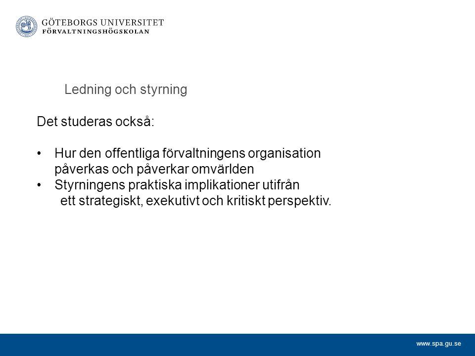 Ledning och styrning Det studeras också: Hur den offentliga förvaltningens organisation påverkas och påverkar omvärlden.