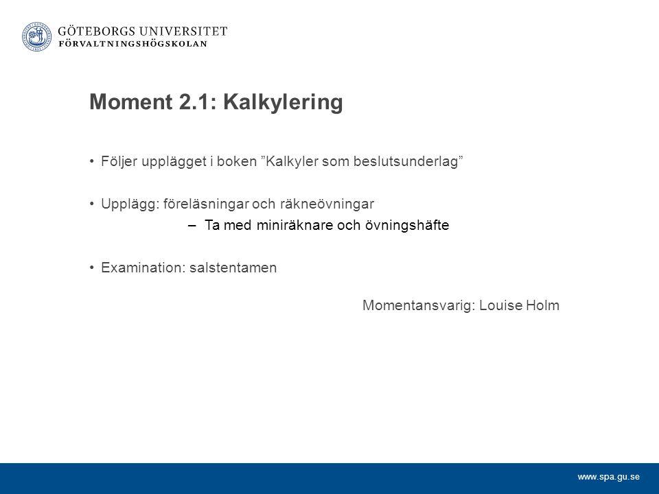 Moment 2.1: Kalkylering Följer upplägget i boken Kalkyler som beslutsunderlag Upplägg: föreläsningar och räkneövningar.