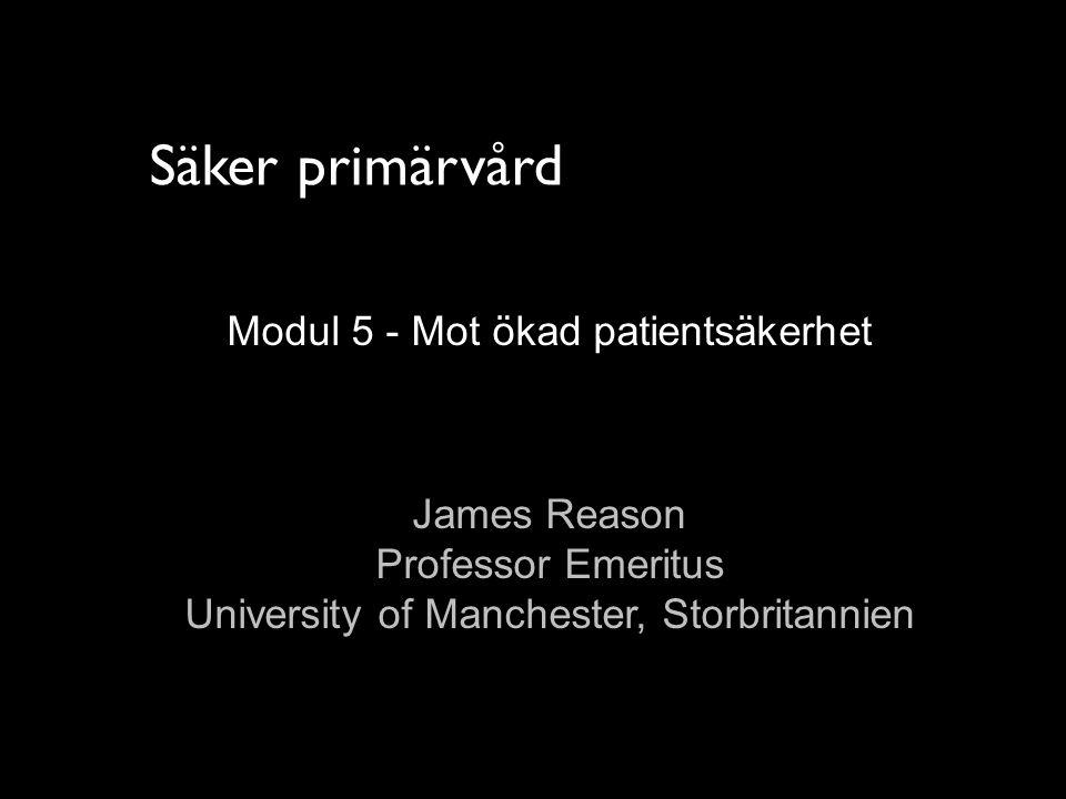Säker primärvård Modul 5 - Mot ökad patientsäkerhet James Reason