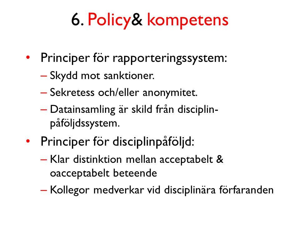6. Policy& kompetens Principer för rapporteringssystem: