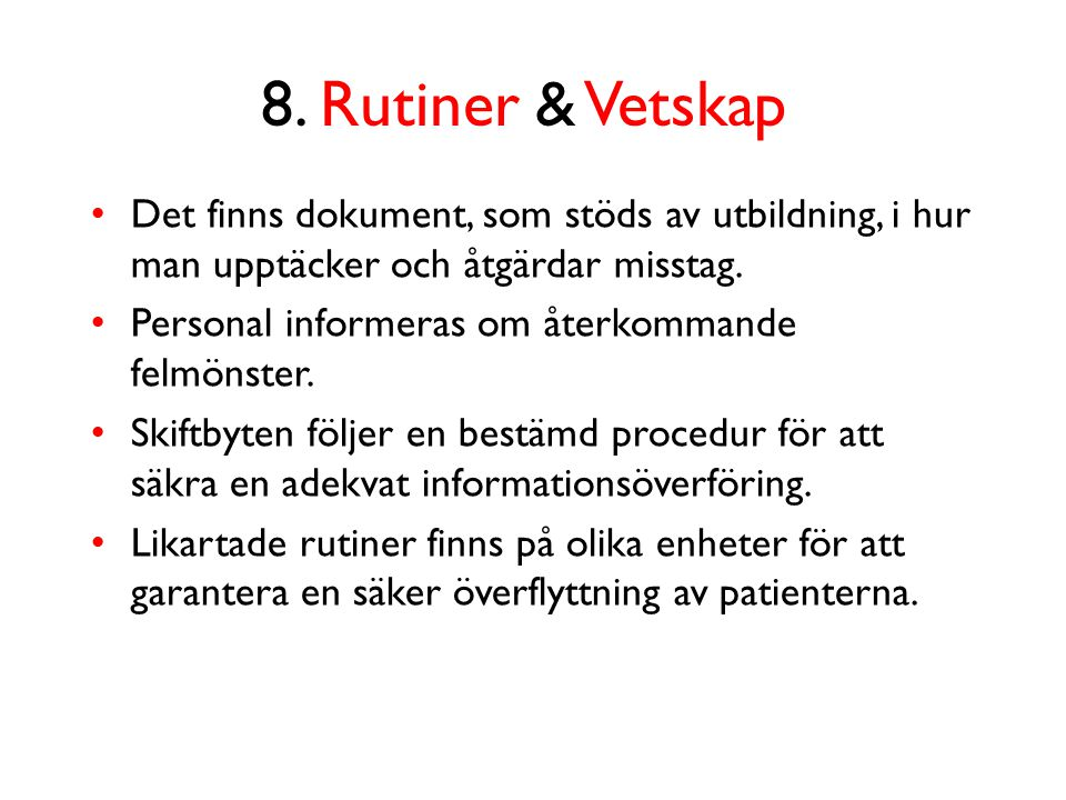 8. Rutiner & Vetskap Det finns dokument, som stöds av utbildning, i hur man upptäcker och åtgärdar misstag.
