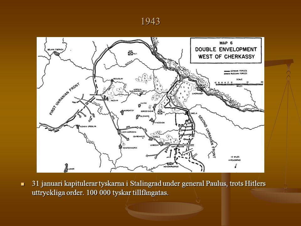 1943 31 januari kapitulerar tyskarna i Stalingrad under general Paulus, trots Hitlers uttryckliga order.