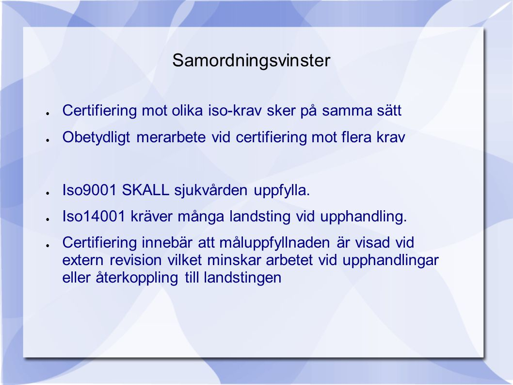 Samordningsvinster Certifiering mot olika iso-krav sker på samma sätt