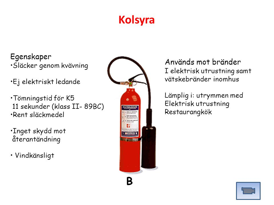 Kolsyra B Egenskaper Används mot bränder Släcker genom kvävning