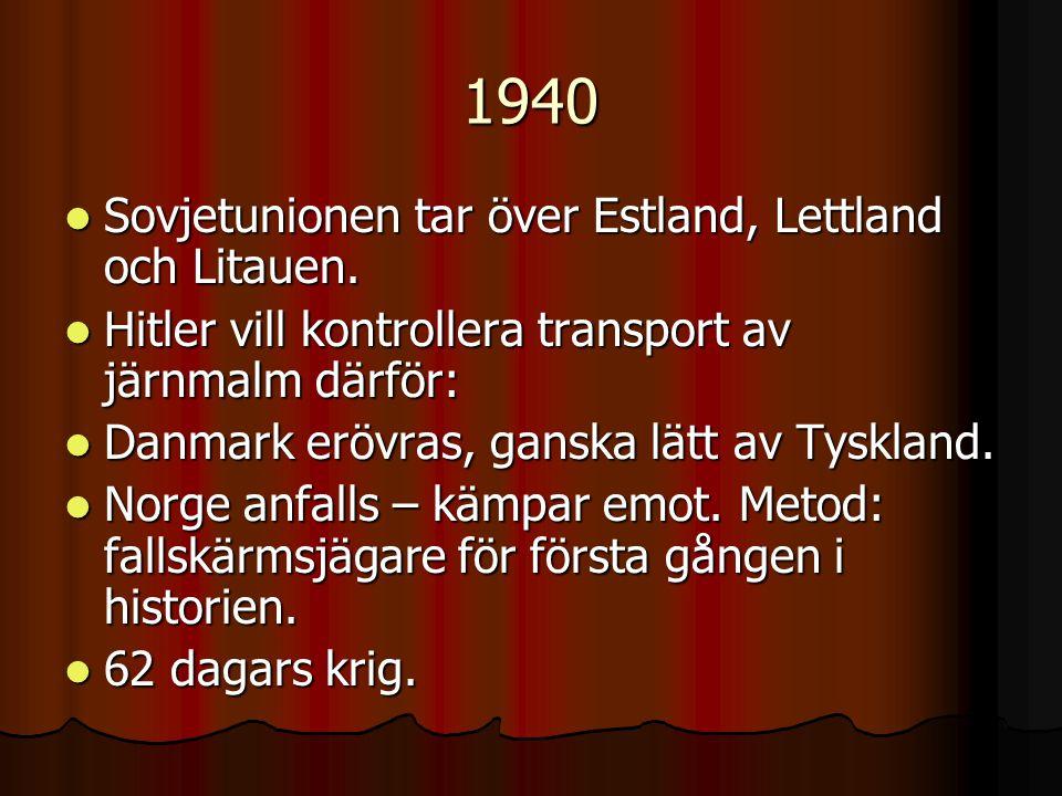 1940 Sovjetunionen tar över Estland, Lettland och Litauen.