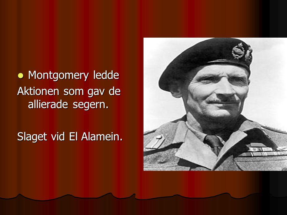 Montgomery ledde Aktionen som gav de allierade segern. Slaget vid El Alamein.
