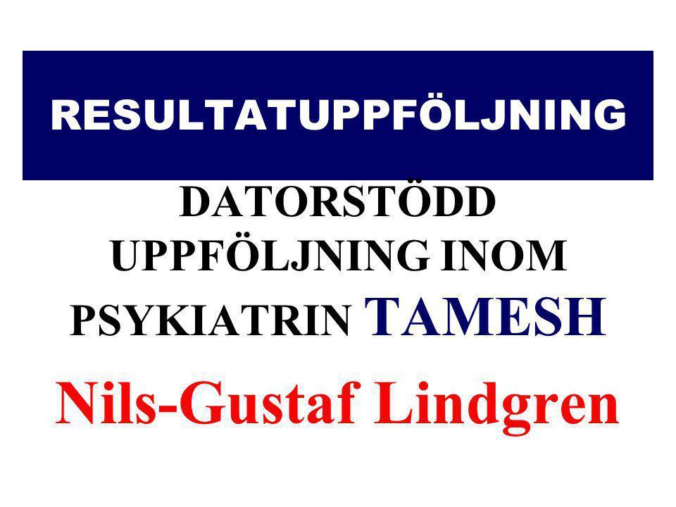DATORSTÖDD UPPFÖLJNING INOM PSYKIATRIN TAMESH Nils-Gustaf Lindgren