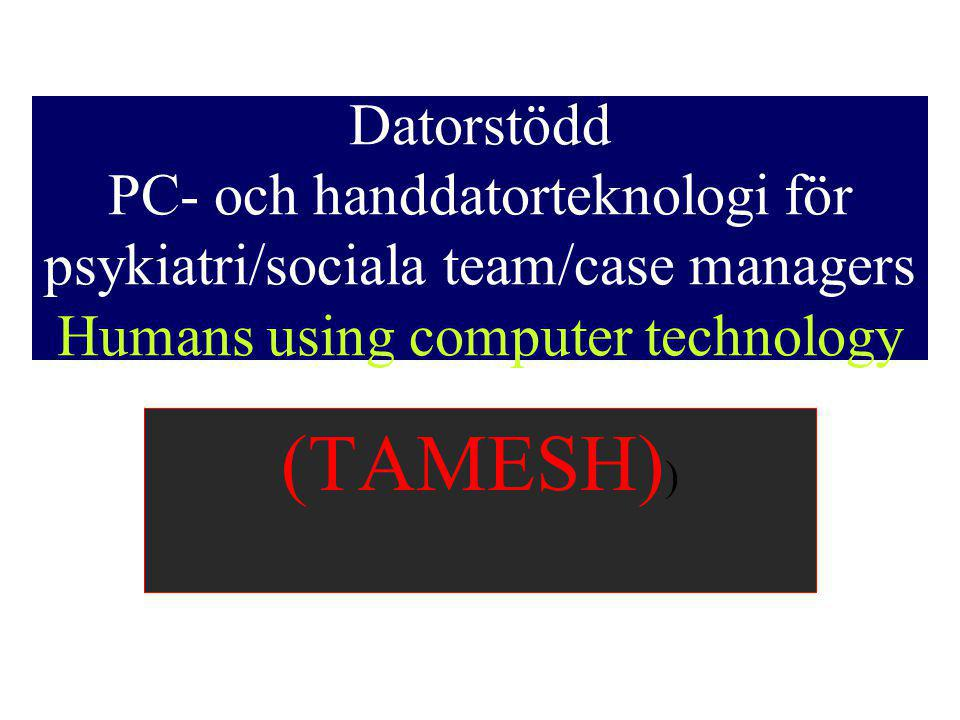 Datorstödd PC- och handdatorteknologi för psykiatri/sociala team/case managers Humans using computer technology