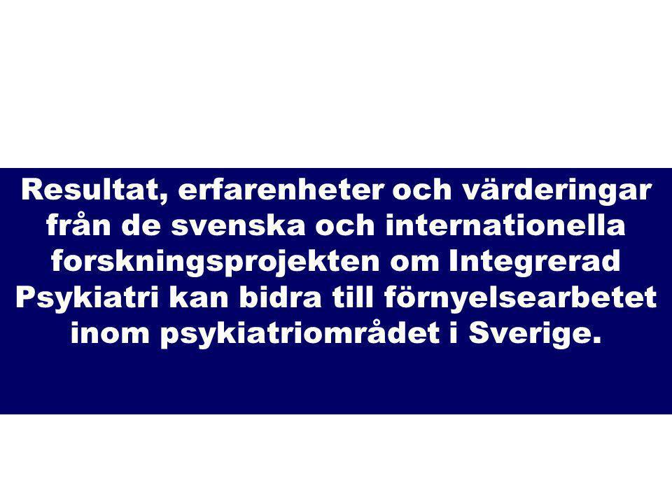 Resultat, erfarenheter och värderingar från de svenska och internationella forskningsprojekten om Integrerad Psykiatri kan bidra till förnyelsearbetet inom psykiatriområdet i Sverige.
