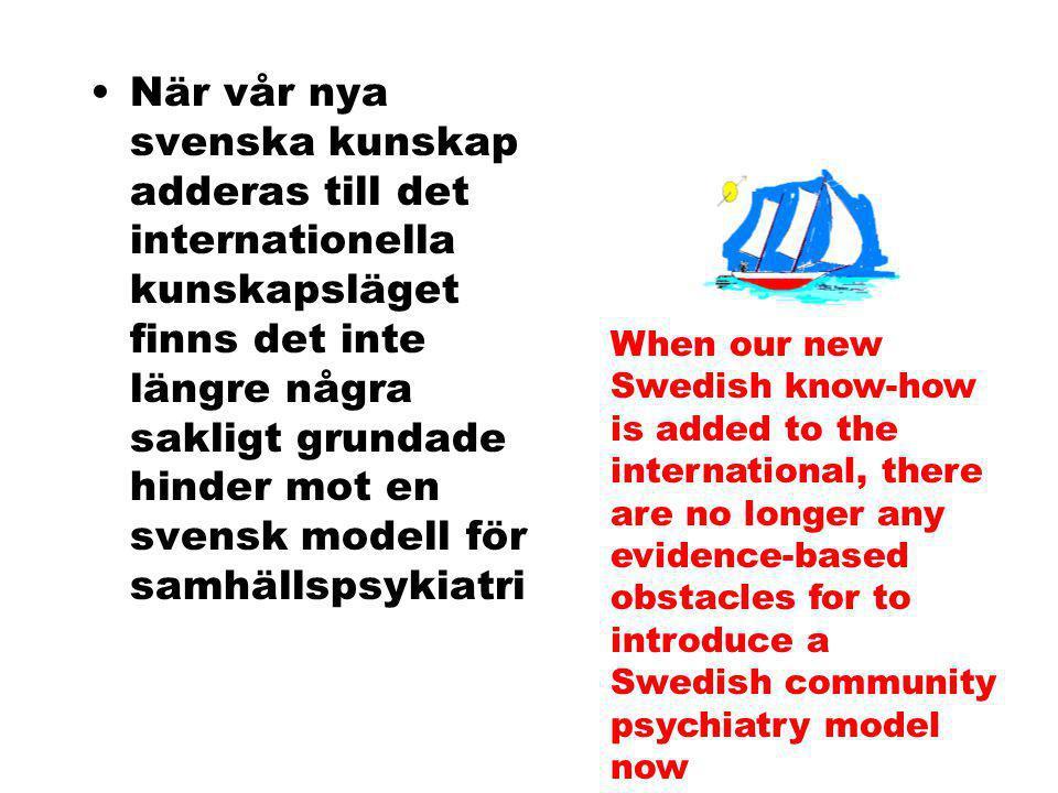 När vår nya svenska kunskap adderas till det internationella kunskapsläget finns det inte längre några sakligt grundade hinder mot en svensk modell för samhällspsykiatri