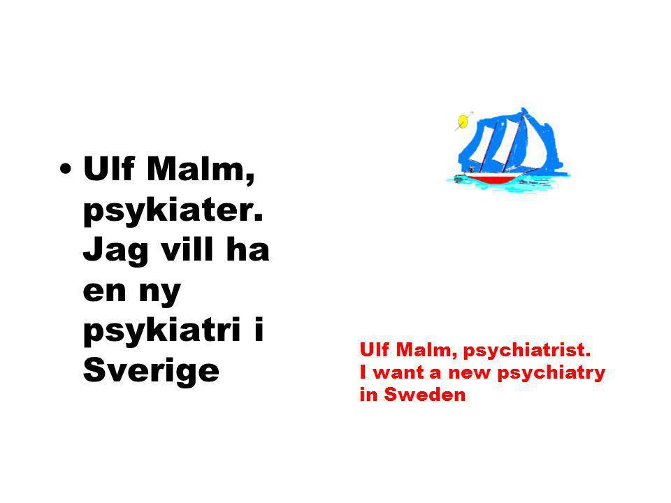 Ulf Malm, psykiater. Jag vill ha en ny psykiatri i Sverige