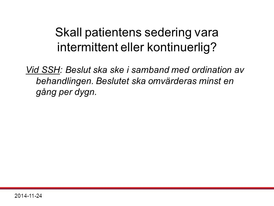 Skall patientens sedering vara intermittent eller kontinuerlig