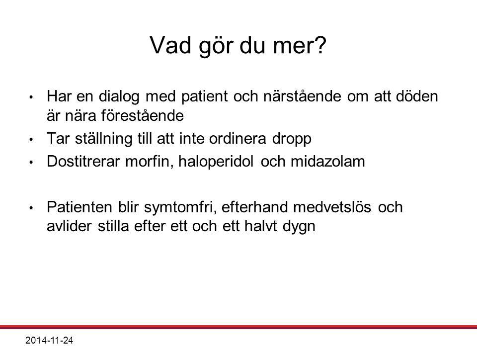 Vad gör du mer Har en dialog med patient och närstående om att döden är nära förestående. Tar ställning till att inte ordinera dropp.