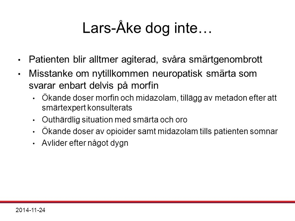 Lars-Åke dog inte… Patienten blir alltmer agiterad, svåra smärtgenombrott.