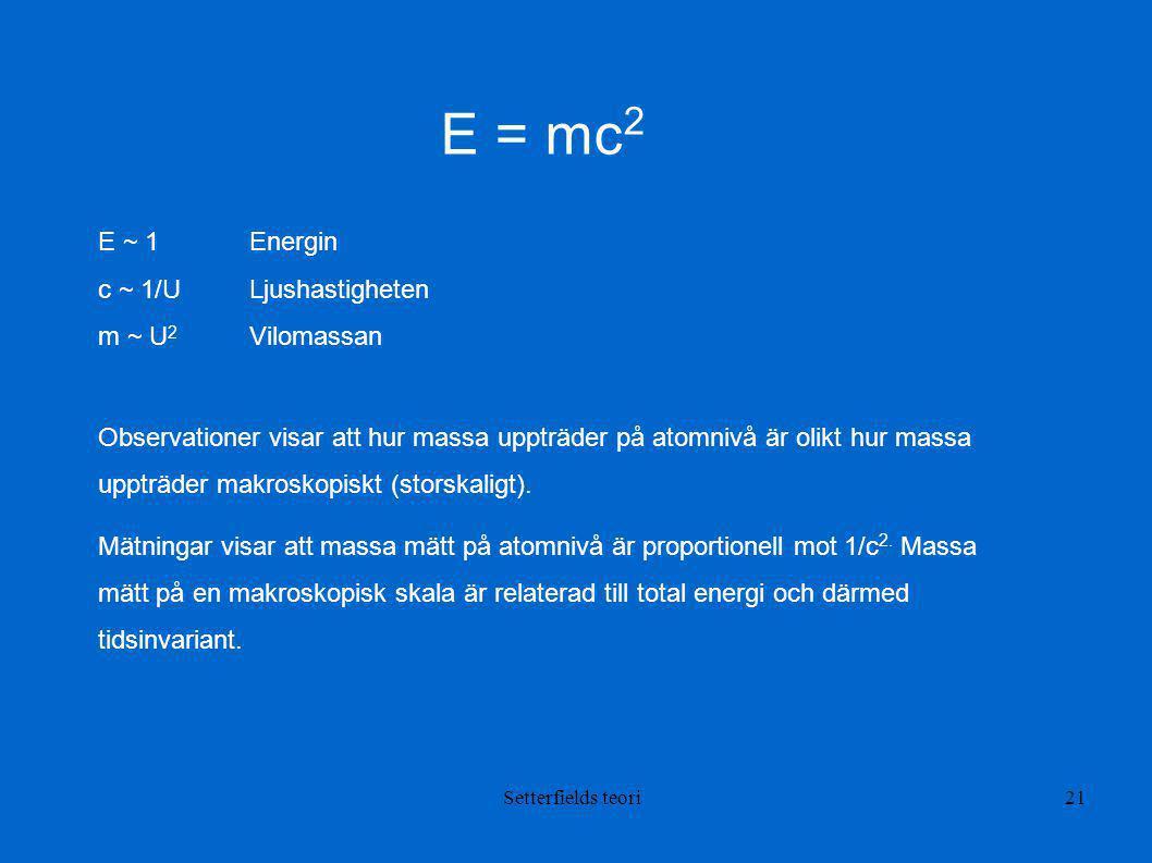 E = mc2 E ~ 1 Energin c ~ 1/U Ljushastigheten m ~ U2 Vilomassan