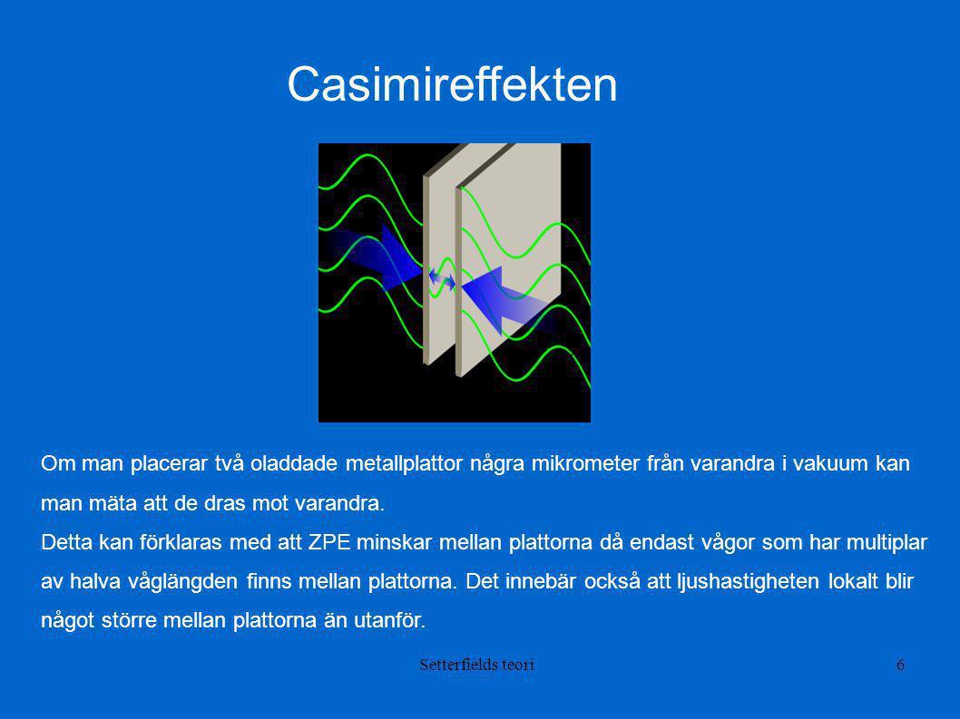 Casimireffekten Om man placerar två oladdade metallplattor några mikrometer från varandra i vakuum kan man mäta att de dras mot varandra.