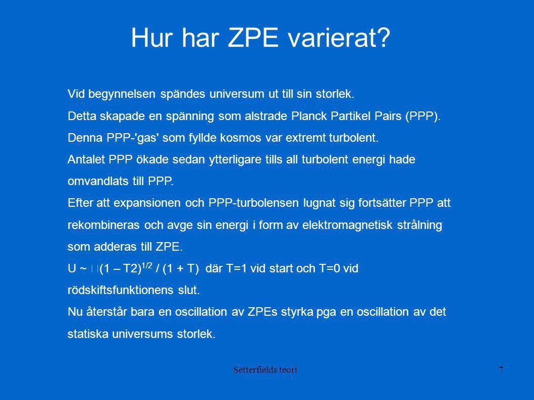 Hur har ZPE varierat Vid begynnelsen spändes universum ut till sin storlek. Detta skapade en spänning som alstrade Planck Partikel Pairs (PPP).