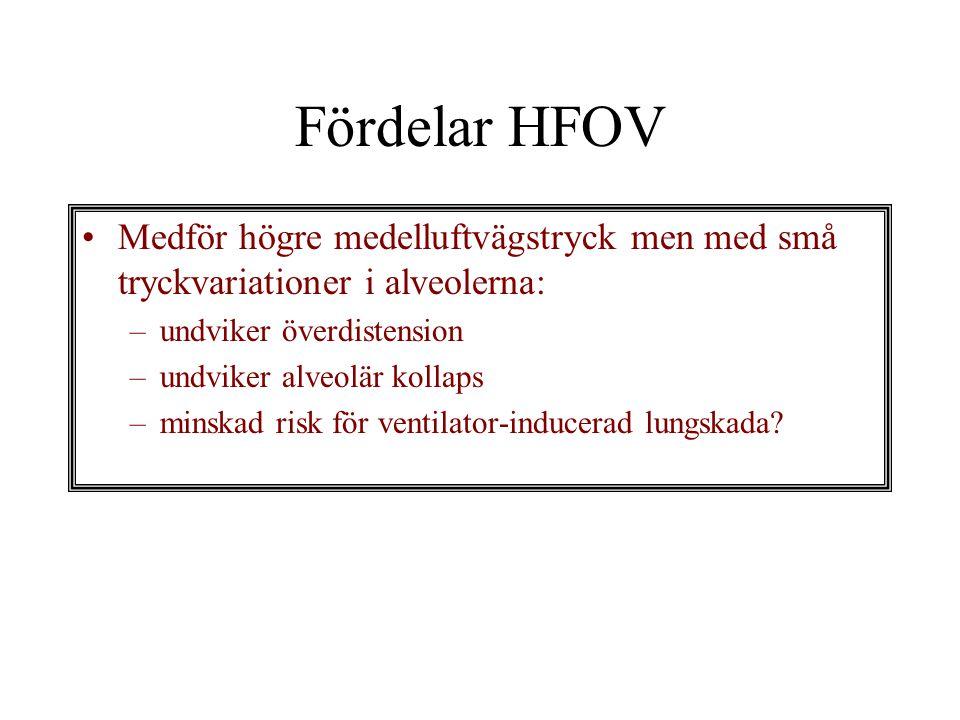 Fördelar HFOV Medför högre medelluftvägstryck men med små tryckvariationer i alveolerna: undviker överdistension.