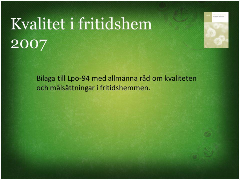 Kvalitet i fritidshem 2007 Bilaga till Lpo-94 med allmänna råd om kvaliteten.