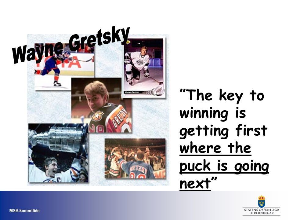 The key to winning is getting first where the puck is going next