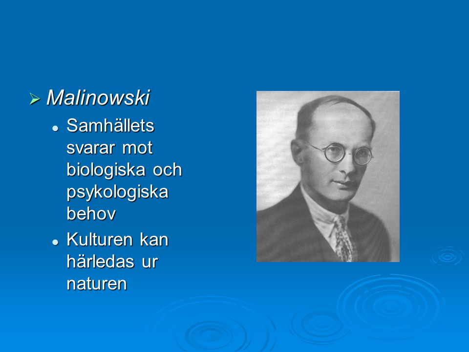 Malinowski Samhällets svarar mot biologiska och psykologiska behov