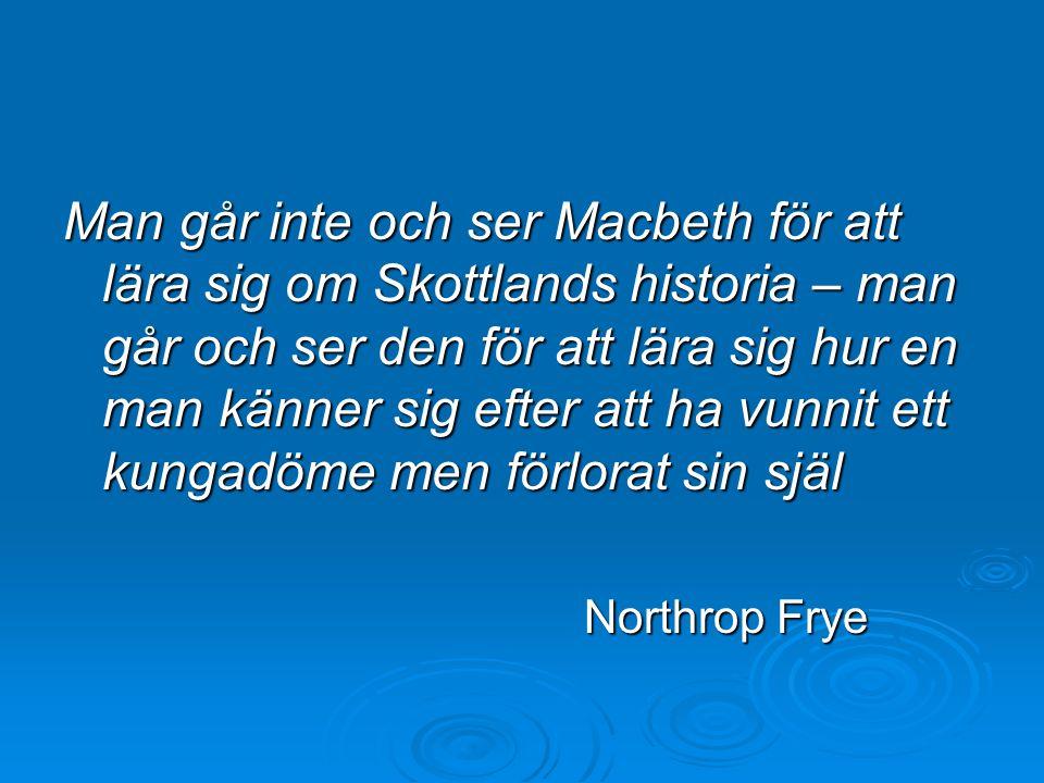 Man går inte och ser Macbeth för att lära sig om Skottlands historia – man går och ser den för att lära sig hur en man känner sig efter att ha vunnit ett kungadöme men förlorat sin själ