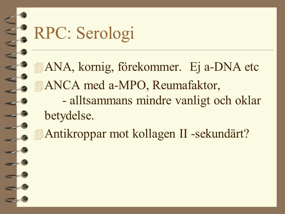 RPC: Serologi ANA, kornig, förekommer. Ej a-DNA etc