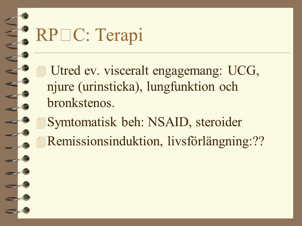 RPC: Terapi Utred ev. visceralt engagemang: UCG, njure (urinsticka), lungfunktion och bronkstenos.