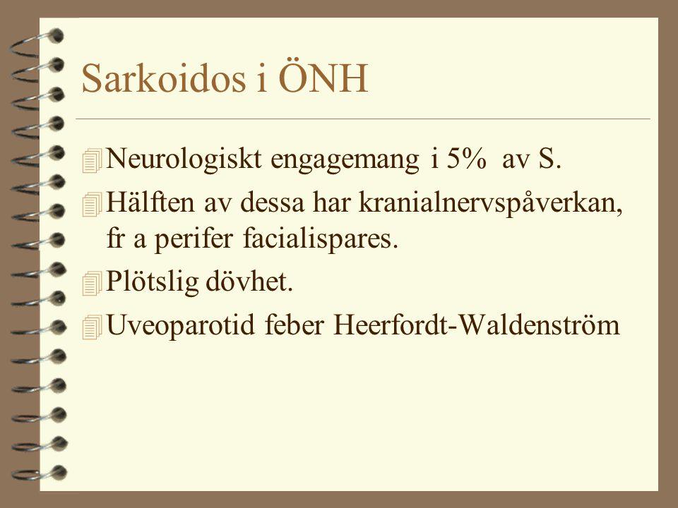 Sarkoidos i ÖNH Neurologiskt engagemang i 5% av S.