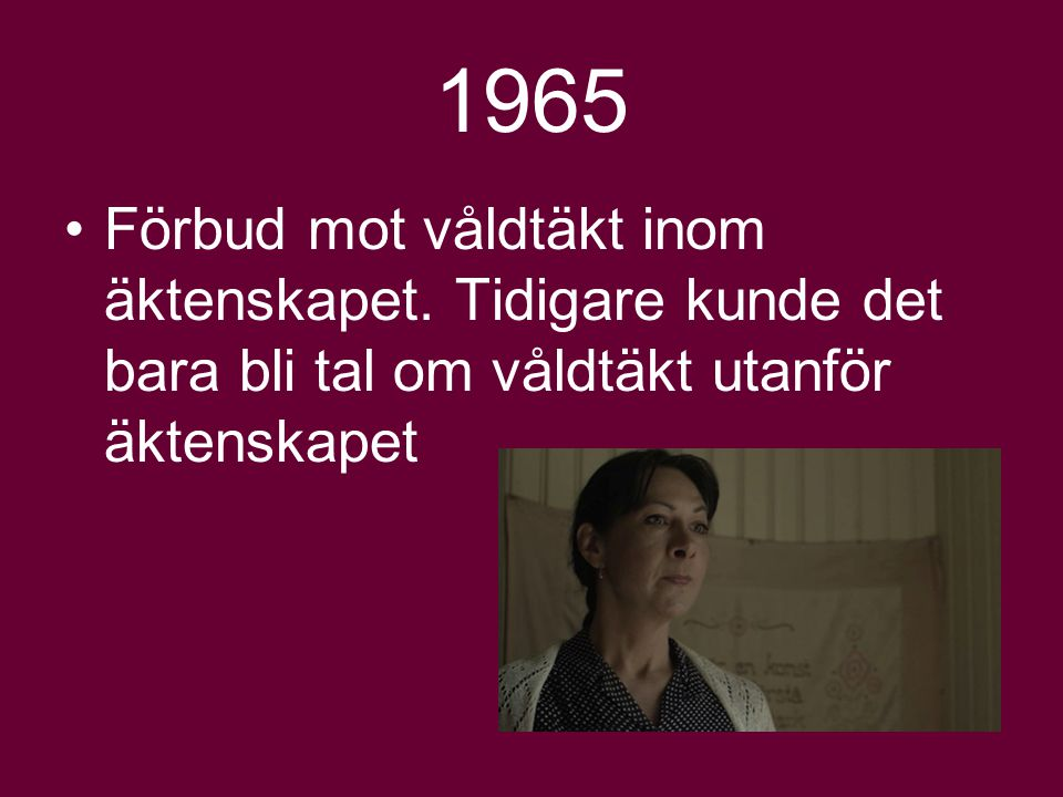 1965 Förbud mot våldtäkt inom äktenskapet.