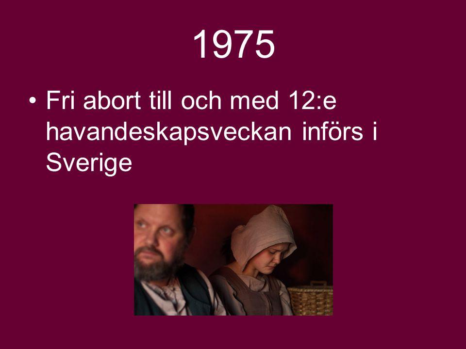 1975 Fri abort till och med 12:e havandeskapsveckan införs i Sverige