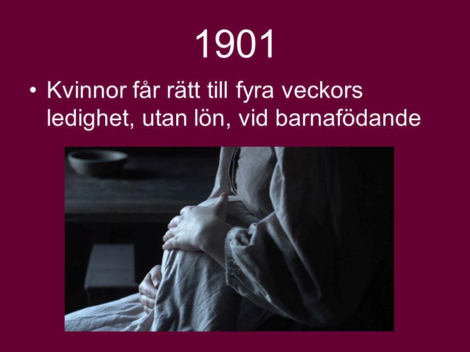 1901 Kvinnor får rätt till fyra veckors ledighet, utan lön, vid barnafödande