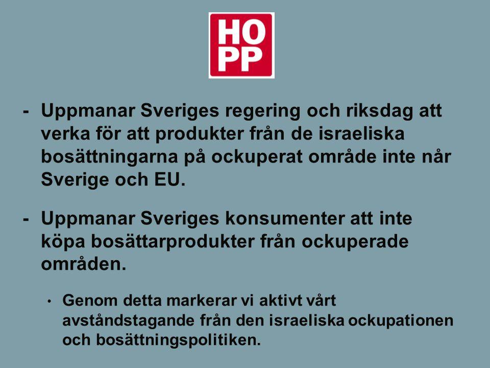 - Uppmanar Sveriges regering och riksdag att verka för att produkter från de israeliska bosättningarna på ockuperat område inte når Sverige och EU.