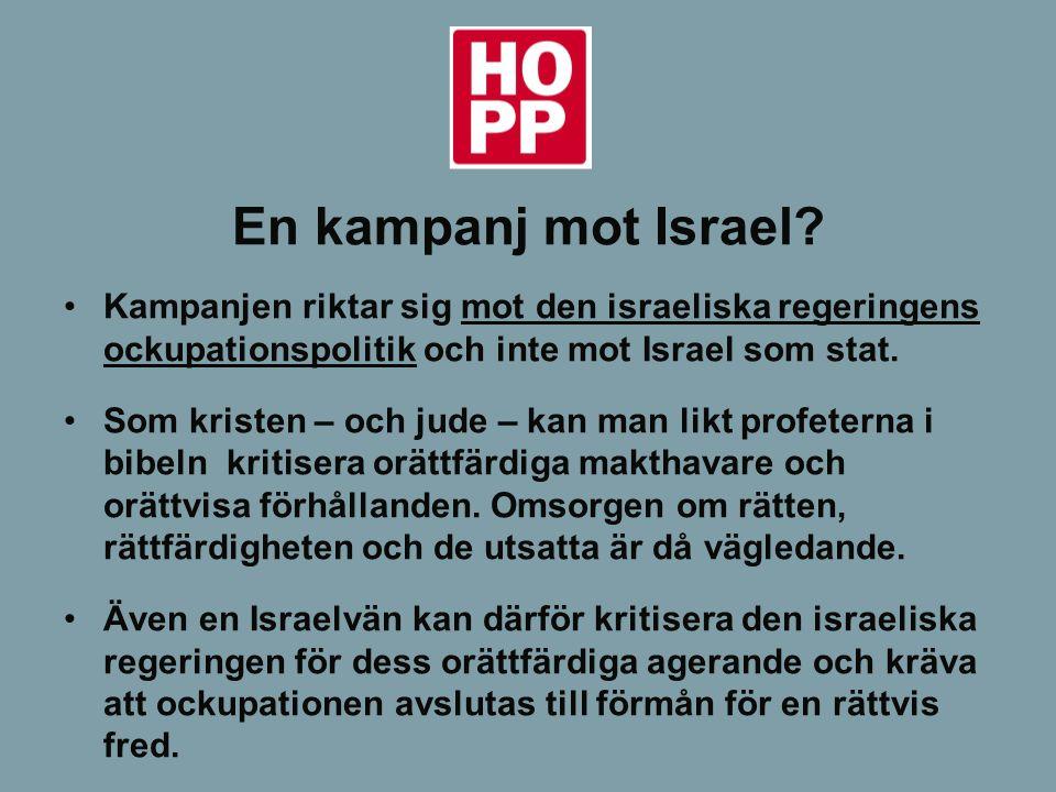 En kampanj mot Israel Kampanjen riktar sig mot den israeliska regeringens ockupationspolitik och inte mot Israel som stat.