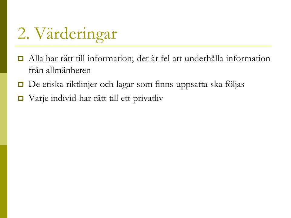 2. Värderingar Alla har rätt till information; det är fel att underhålla information från allmänheten.