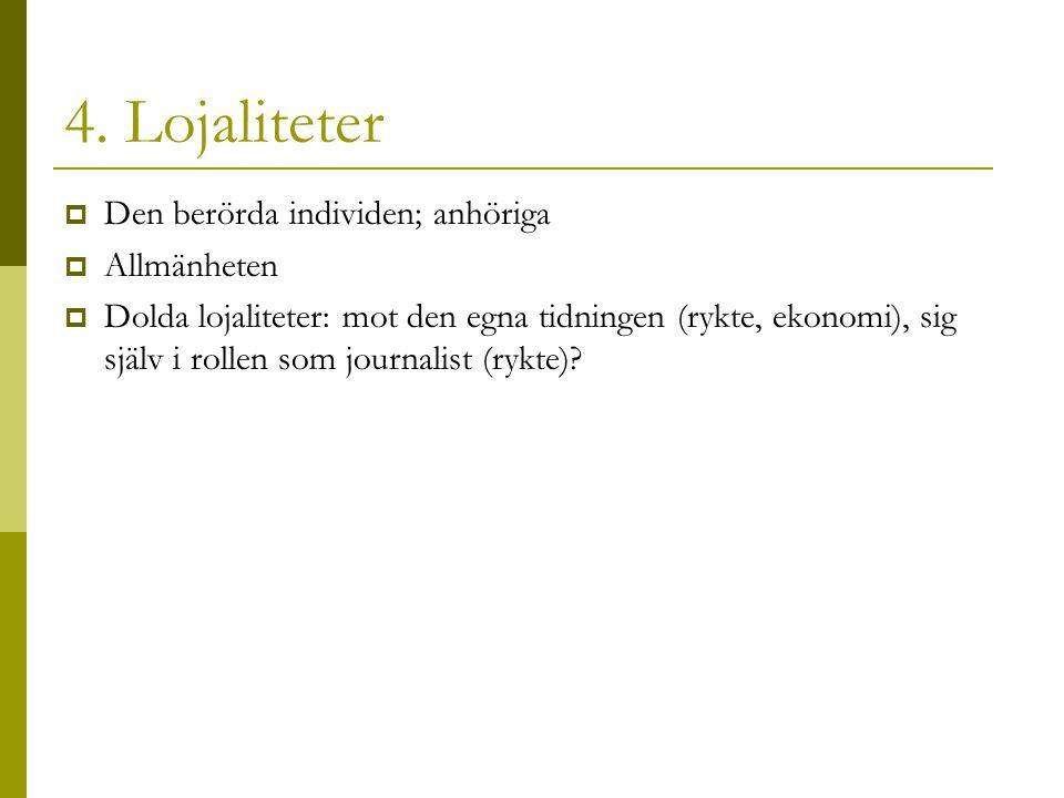 4. Lojaliteter Den berörda individen; anhöriga Allmänheten