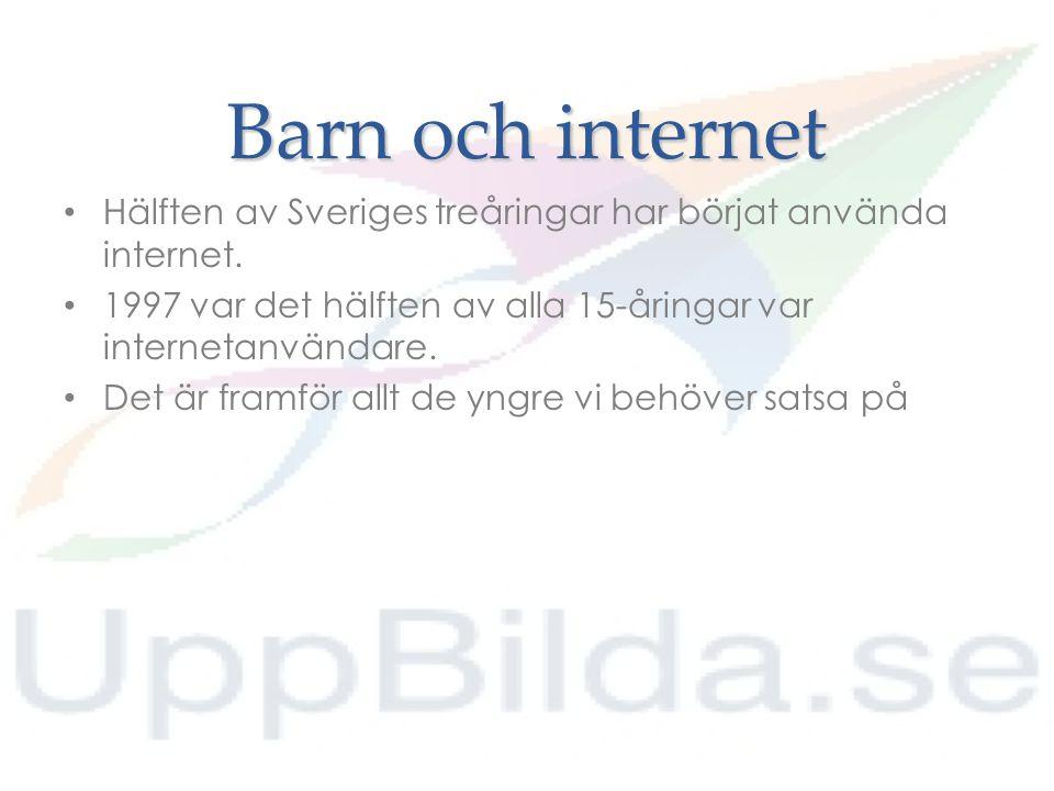 Barn och internet Hälften av Sveriges treåringar har börjat använda internet. 1997 var det hälften av alla 15-åringar var internetanvändare.