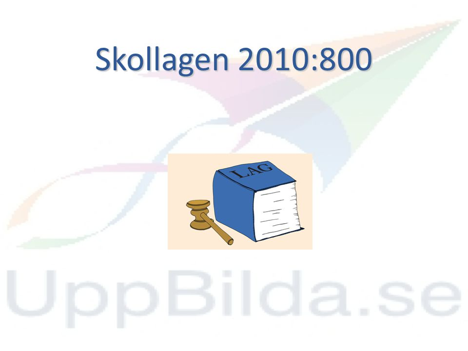 Skollagen 2010:800 Uppdatera lagen med lotta.