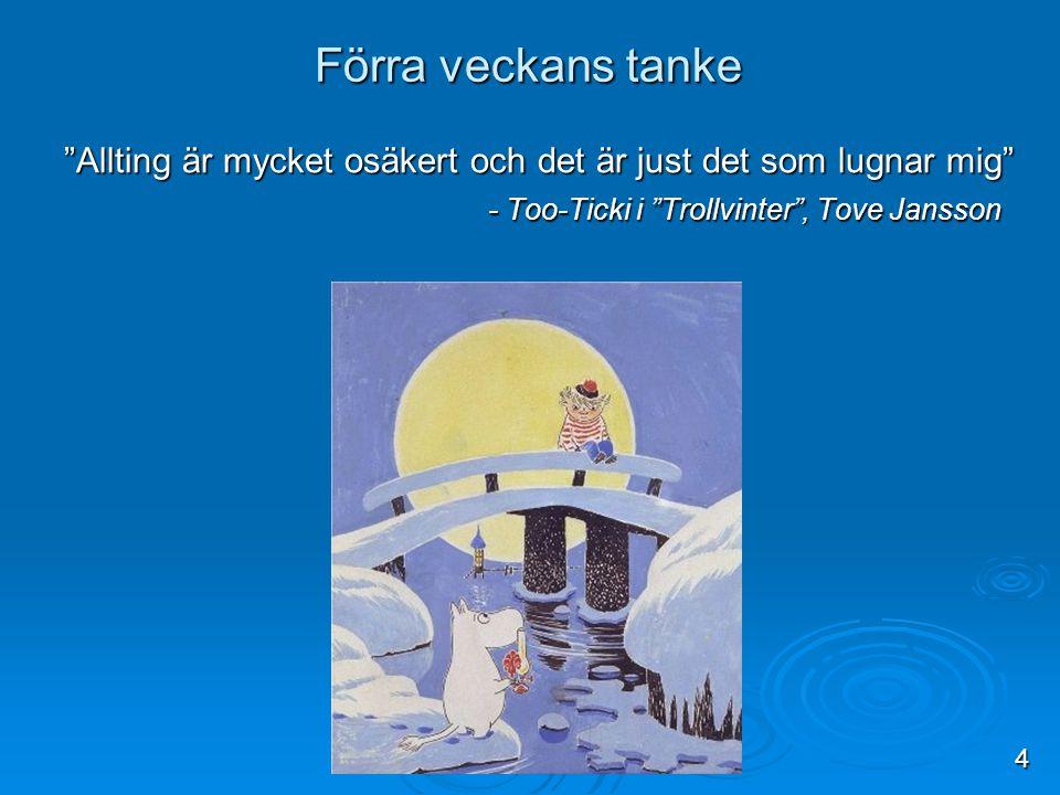 Förra veckans tanke Allting är mycket osäkert och det är just det som lugnar mig - Too-Ticki i Trollvinter , Tove Jansson.