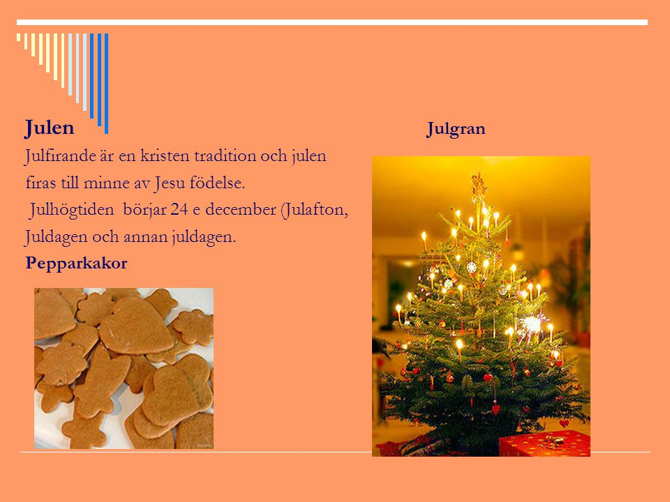Julen Julgran Julfirande är en kristen tradition och julen