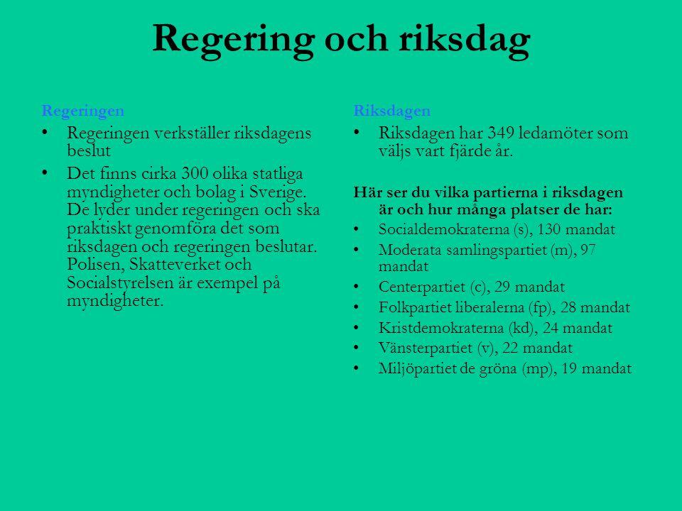Regering och riksdag Regeringen verkställer riksdagens beslut